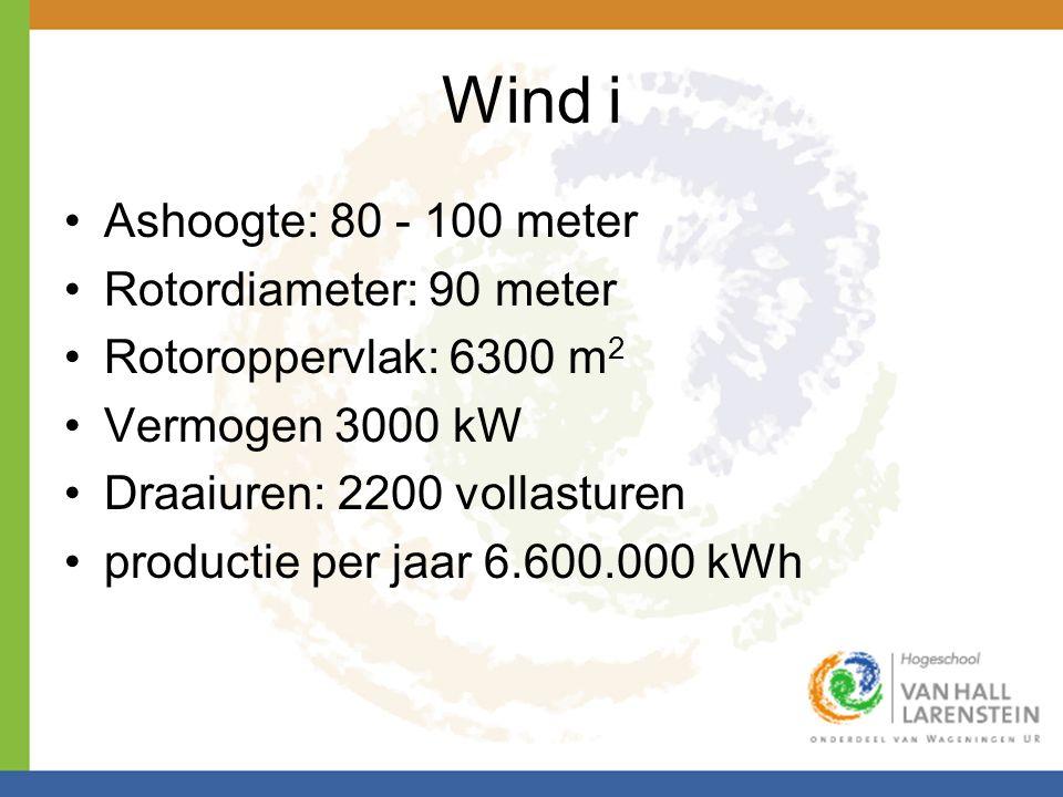 Wind i •Ashoogte: 80 - 100 meter •Rotordiameter: 90 meter •Rotoroppervlak: 6300 m 2 •Vermogen 3000 kW •Draaiuren: 2200 vollasturen •productie per jaar