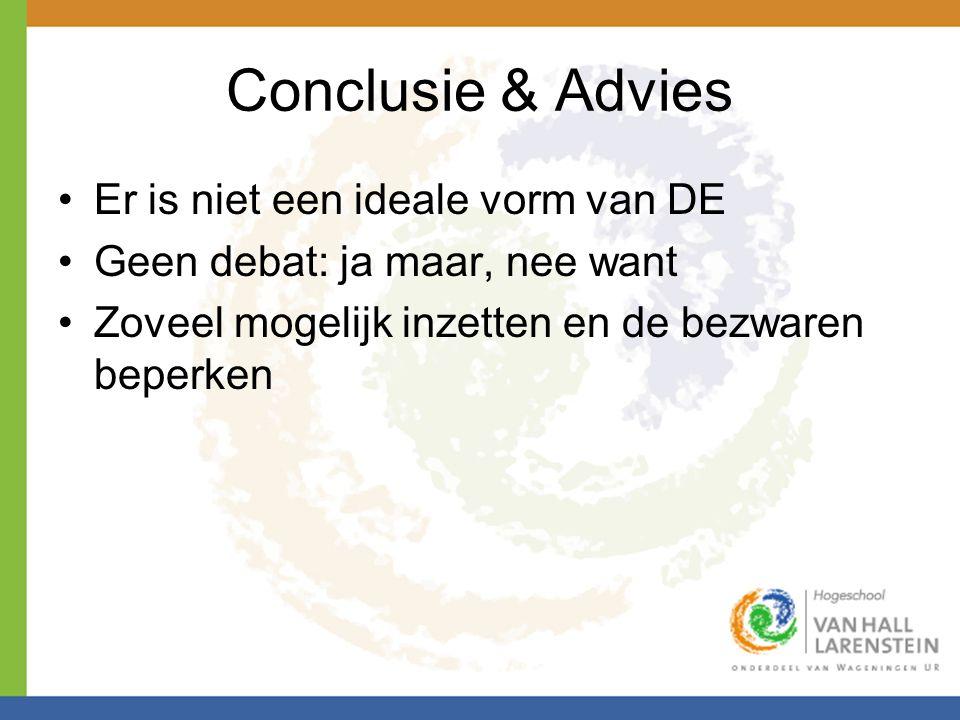 Conclusie & Advies •Er is niet een ideale vorm van DE •Geen debat: ja maar, nee want •Zoveel mogelijk inzetten en de bezwaren beperken