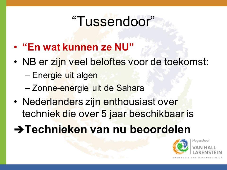 """""""Tussendoor"""" •""""En wat kunnen ze NU"""" •NB er zijn veel beloftes voor de toekomst: –Energie uit algen –Zonne-energie uit de Sahara •Nederlanders zijn ent"""