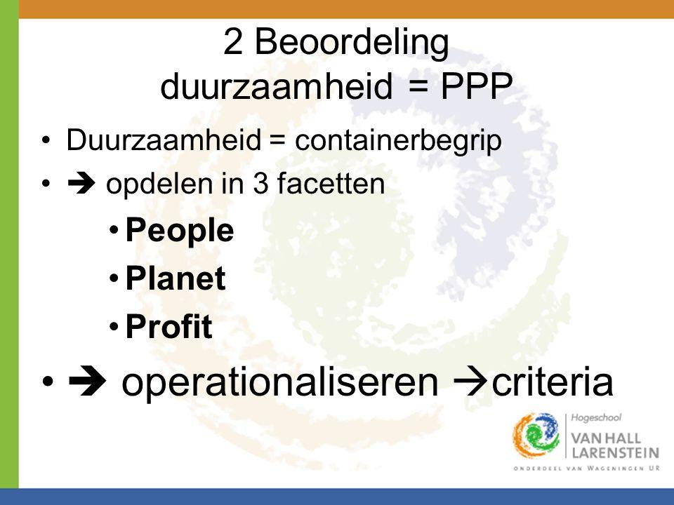 2 Beoordeling duurzaamheid = PPP •Duurzaamheid = containerbegrip •  opdelen in 3 facetten •People •Planet •Profit •  operationaliseren  criteria