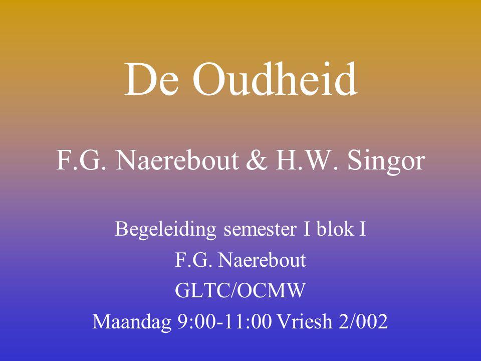 De Oudheid F.G. Naerebout & H.W. Singor Begeleiding semester I blok I F.G. Naerebout GLTC/OCMW Maandag 9:00-11:00 Vriesh 2/002