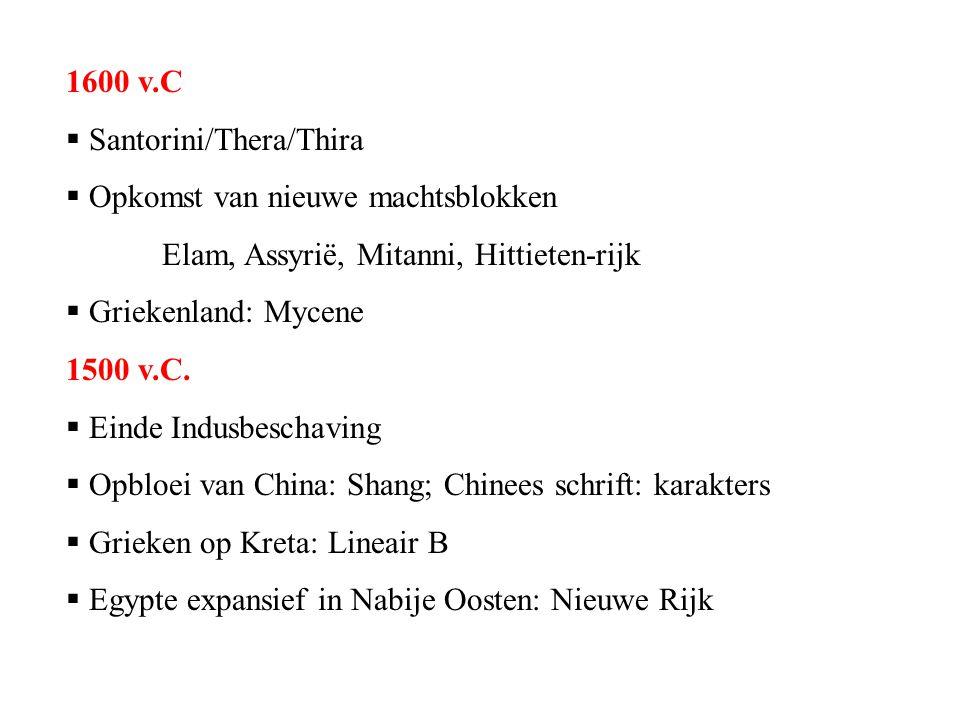 1600 v.C  Santorini/Thera/Thira  Opkomst van nieuwe machtsblokken Elam, Assyrië, Mitanni, Hittieten-rijk  Griekenland: Mycene 1500 v.C.  Einde Ind