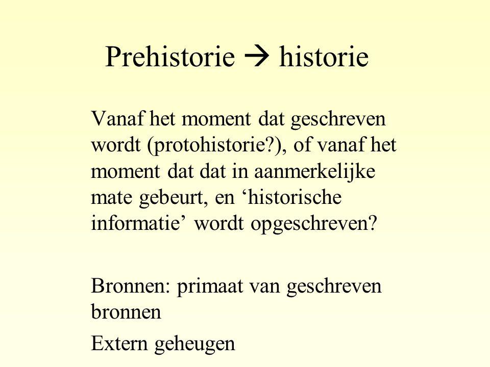 Prehistorie  historie Vanaf het moment dat geschreven wordt (protohistorie?), of vanaf het moment dat dat in aanmerkelijke mate gebeurt, en 'historis