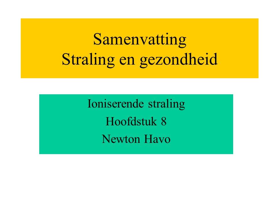 Samenvatting Straling en gezondheid Ioniserende straling Hoofdstuk 8 Newton Havo
