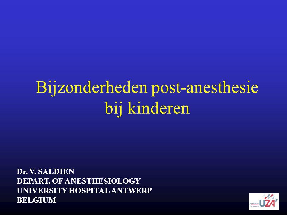 Bijzonderheden post-anesthesie bij kinderen Dr. V. SALDIEN DEPART. OF ANESTHESIOLOGY UNIVERSITY HOSPITAL ANTWERP BELGIUM