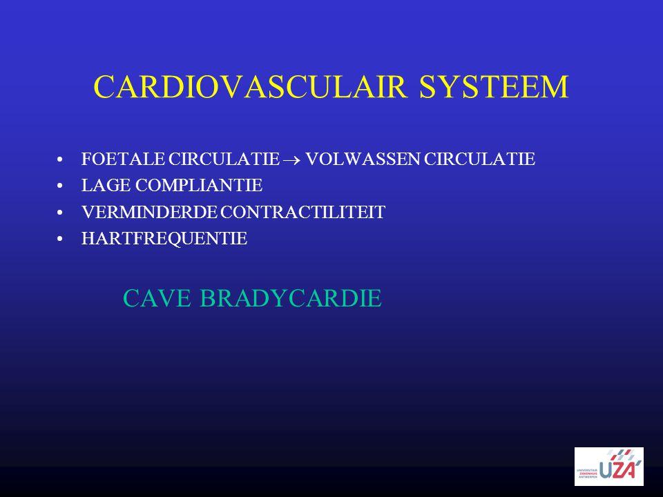 CARDIOVASCULAIR SYSTEEM •FOETALE CIRCULATIE  VOLWASSEN CIRCULATIE •LAGE COMPLIANTIE •VERMINDERDE CONTRACTILITEIT •HARTFREQUENTIE CAVE BRADYCARDIE