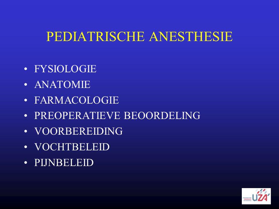 PEDIATRISCHE ANESTHESIE •FYSIOLOGIE •ANATOMIE •FARMACOLOGIE •PREOPERATIEVE BEOORDELING •VOORBEREIDING •VOCHTBELEID •PIJNBELEID