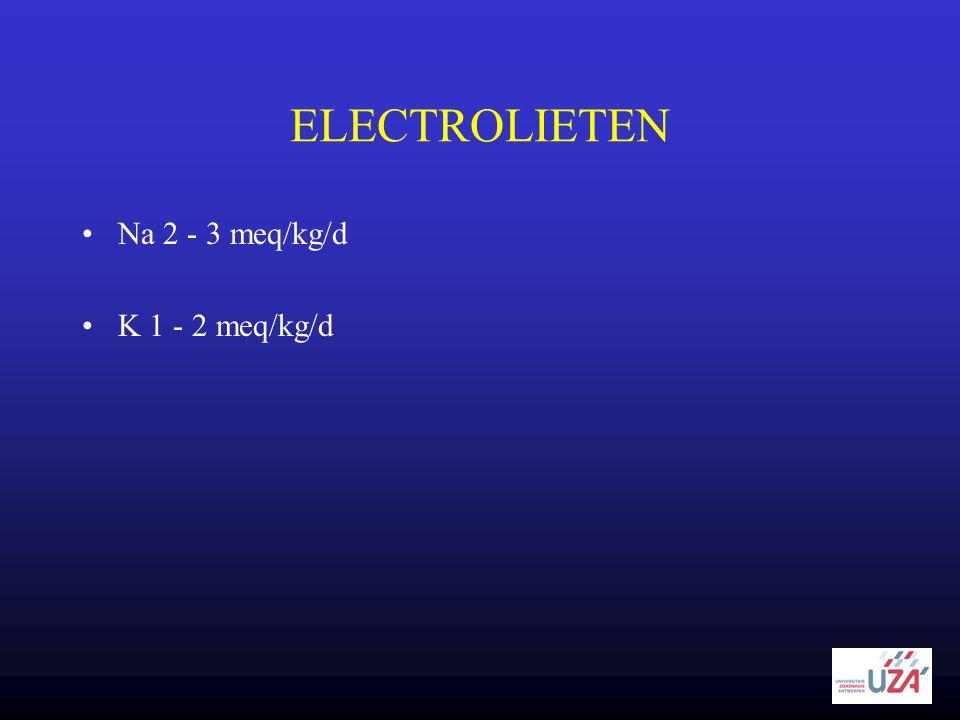 ELECTROLIETEN •Na 2 - 3 meq/kg/d •K 1 - 2 meq/kg/d