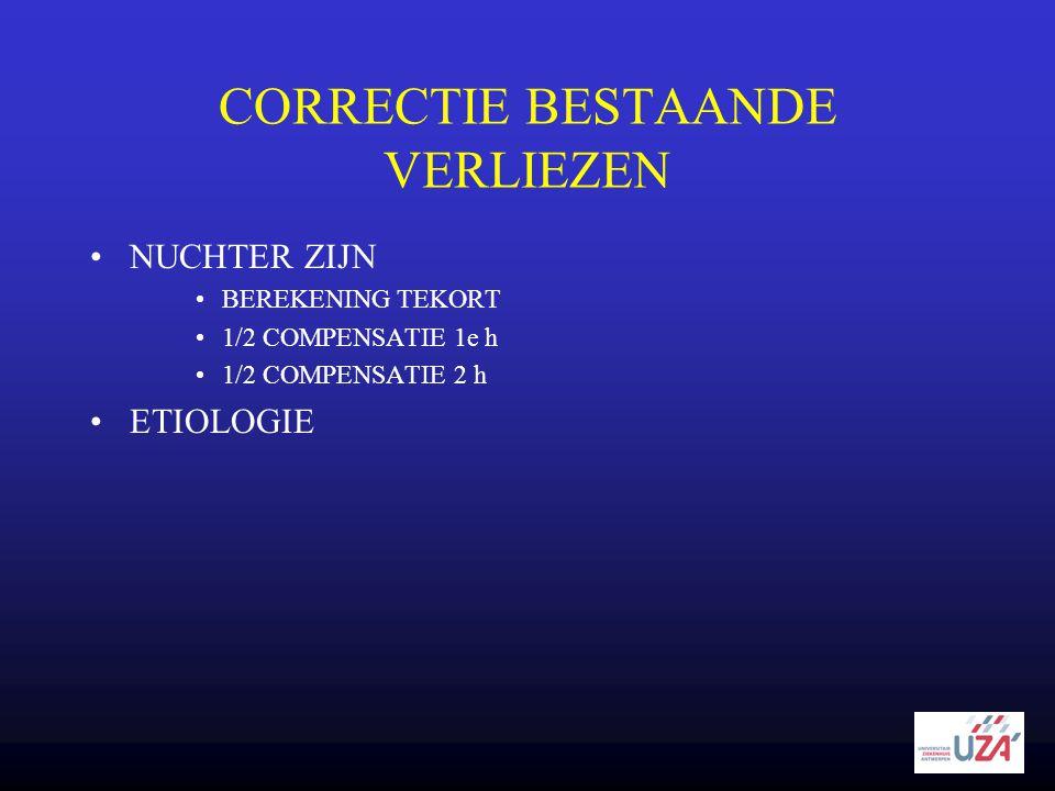 CORRECTIE BESTAANDE VERLIEZEN •NUCHTER ZIJN •BEREKENING TEKORT •1/2 COMPENSATIE 1e h •1/2 COMPENSATIE 2 h •ETIOLOGIE