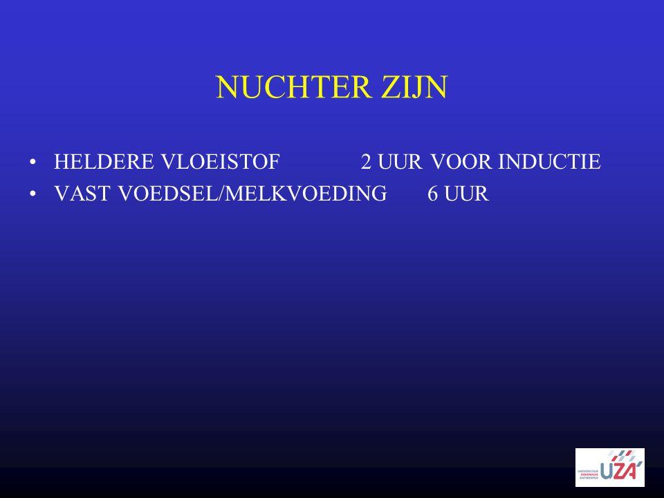 NUCHTER ZIJN •HELDERE VLOEISTOF 2 UUR VOOR INDUCTIE •VAST VOEDSEL/MELKVOEDING 6 UUR