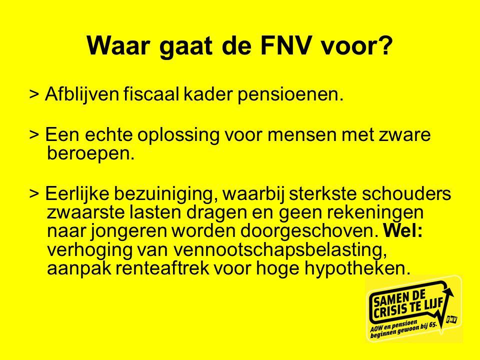 Waar gaat de FNV voor? > Afblijven fiscaal kader pensioenen. > Een echte oplossing voor mensen met zware beroepen. > Eerlijke bezuiniging, waarbij ste