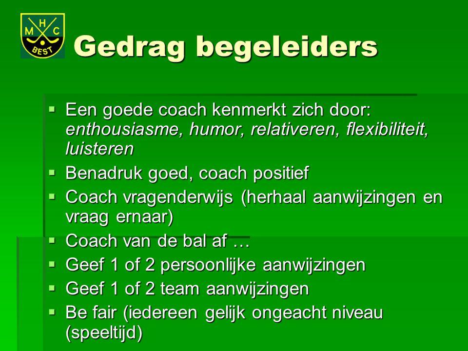 Gedrag begeleiders  Een goede coach kenmerkt zich door: enthousiasme, humor, relativeren, flexibiliteit, luisteren  Benadruk goed, coach positief 