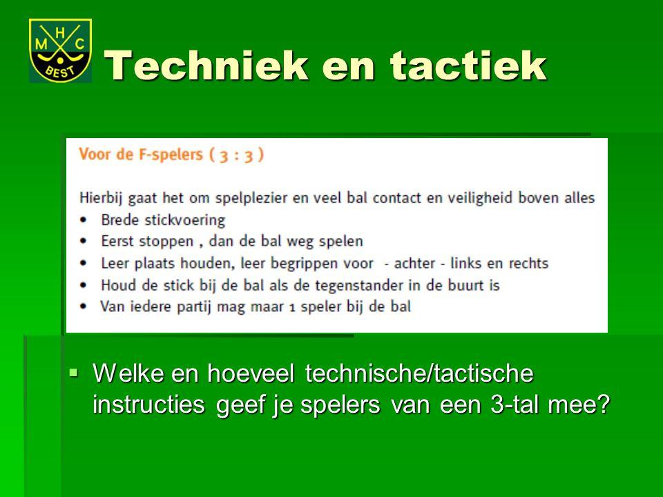 Techniek en tactiek  Welke en hoeveel technische/tactische instructies geef je spelers van een 3-tal mee?