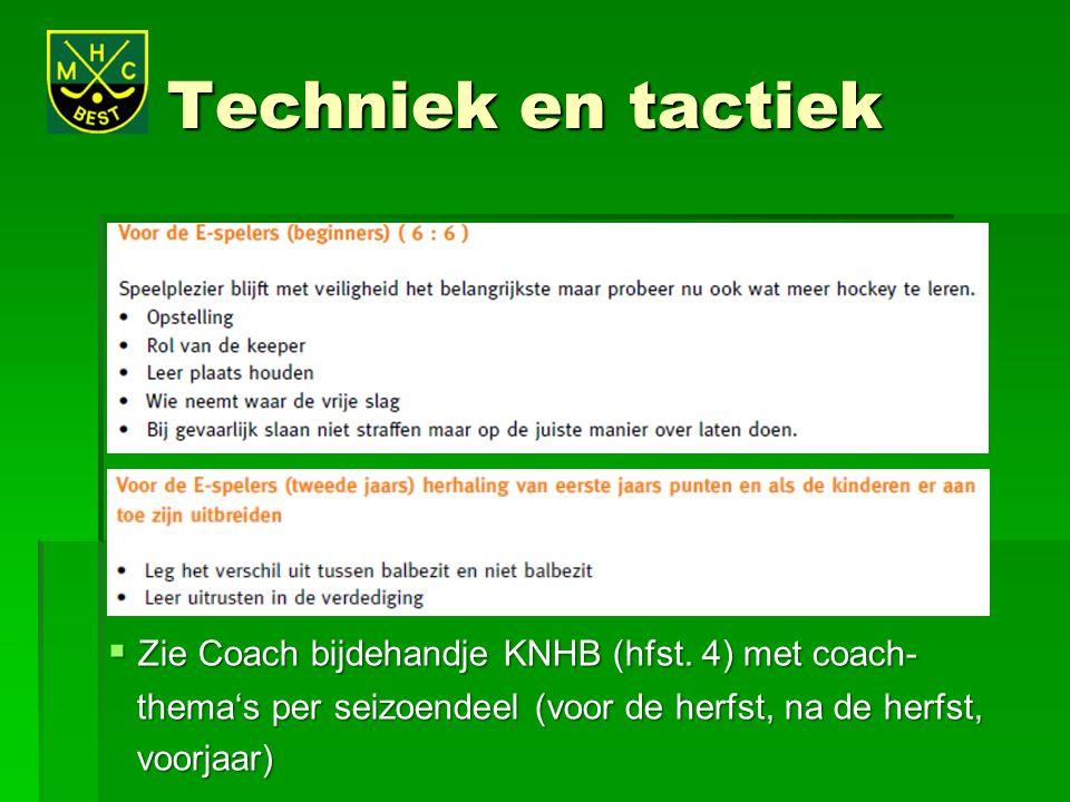 Techniek en tactiek  Zie Coach bijdehandje KNHB (hfst. 4) met coach- thema's per seizoendeel (voor de herfst, na de herfst, thema's per seizoendeel (