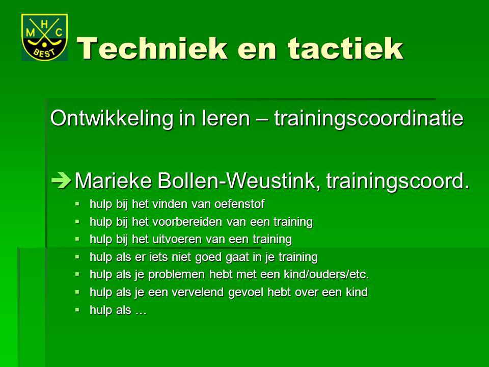 Techniek en tactiek Ontwikkeling in leren – trainingscoordinatie  Marieke Bollen-Weustink, trainingscoord.  hulp bij het vinden van oefenstof  hulp