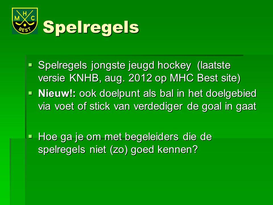Spelregels  Spelregels jongste jeugd hockey (laatste versie KNHB, aug. 2012 op MHC Best site)  Nieuw!: ook doelpunt als bal in het doelgebied via vo