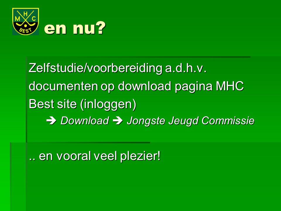 en nu? Zelfstudie/voorbereiding a.d.h.v. documenten op download pagina MHC Best site (inloggen)  Download  Jongste Jeugd Commissie  Download  Jong