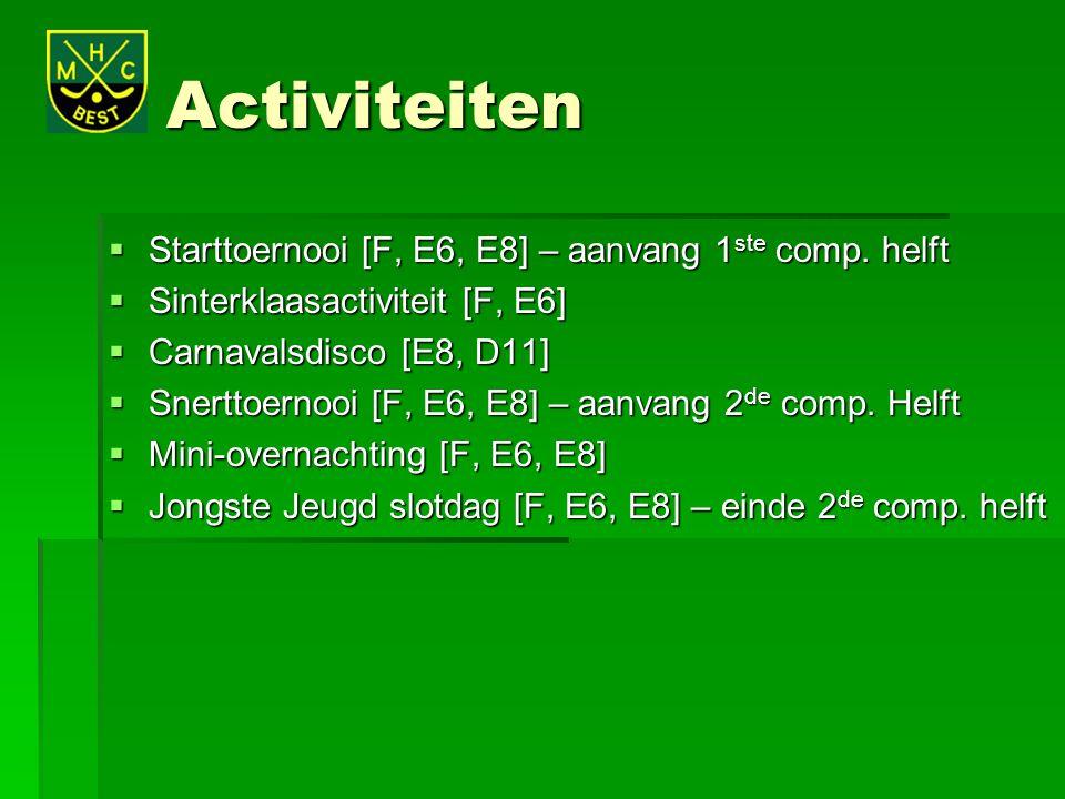 Activiteiten  Starttoernooi [F, E6, E8] – aanvang 1 ste comp. helft  Sinterklaasactiviteit [F, E6]  Carnavalsdisco [E8, D11]  Snerttoernooi [F, E6