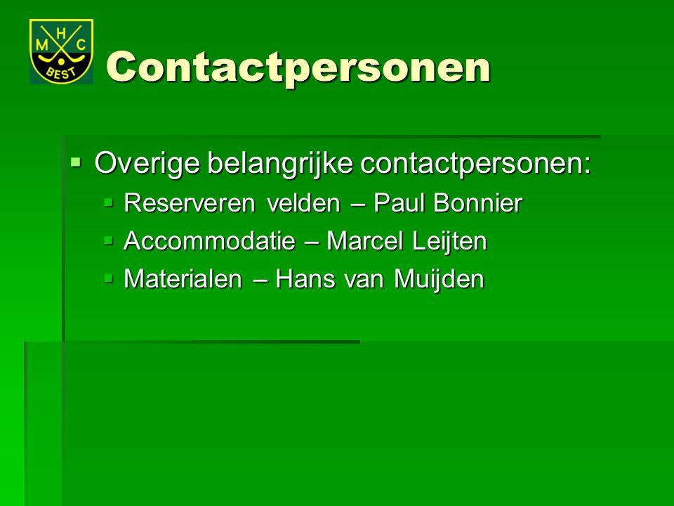 Contactpersonen  Overige belangrijke contactpersonen:  Reserveren velden – Paul Bonnier  Accommodatie – Marcel Leijten  Materialen – Hans van Muij