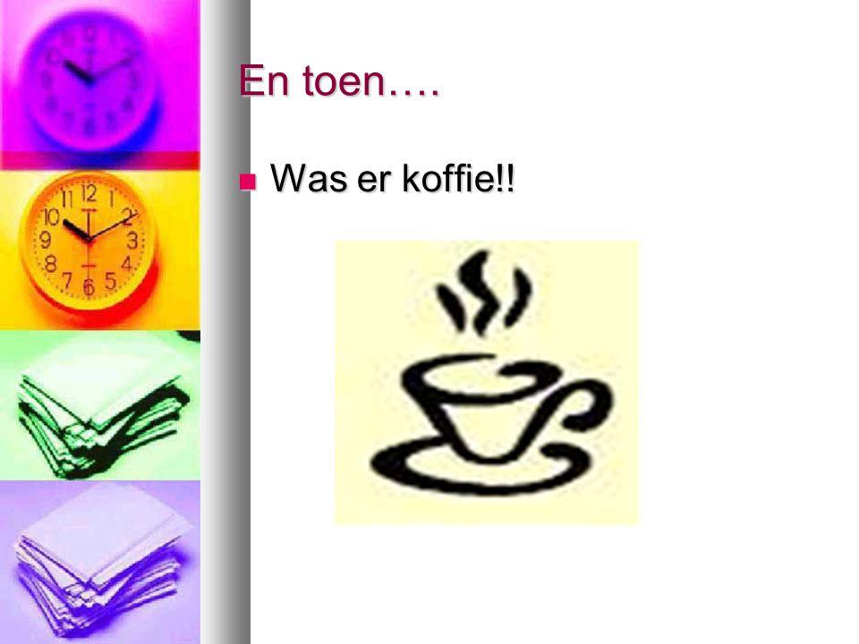 En toen….  Was er koffie!!