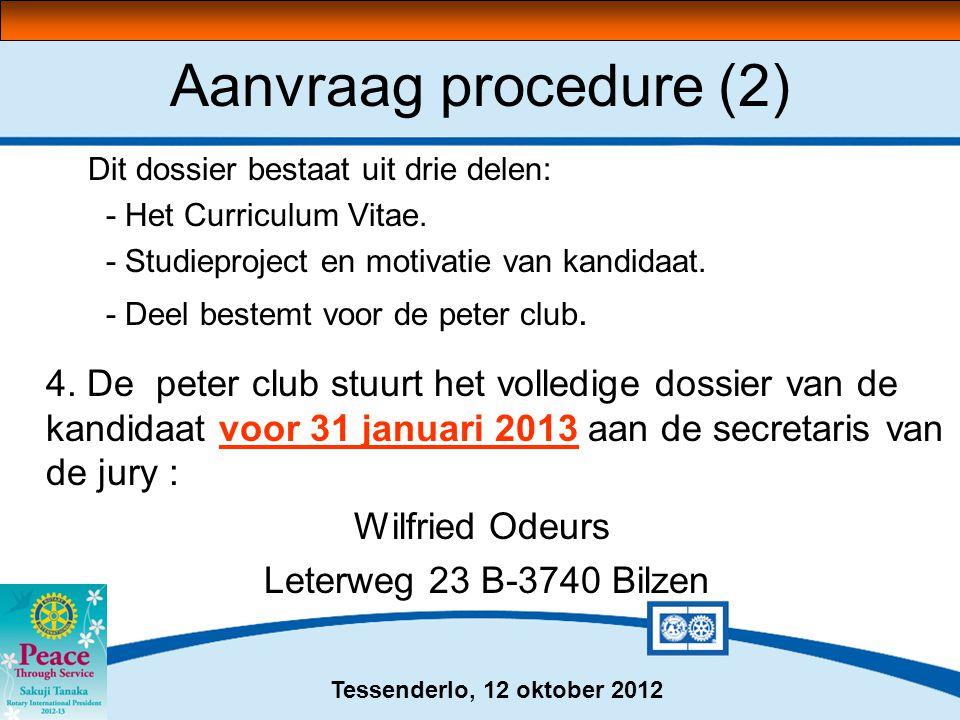 Tessenderlo, 12 oktober 2012 Aanvraag procedure (2) Dit dossier bestaat uit drie delen: - Het Curriculum Vitae. - Studieproject en motivatie van kandi