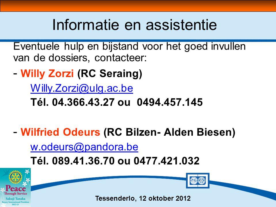 Tessenderlo, 12 oktober 2012 Informatie en assistentie Eventuele hulp en bijstand voor het goed invullen van de dossiers, contacteer: - Willy Zorzi (RC Seraing) Willy.Zorzi@ulg.ac.be Tél.