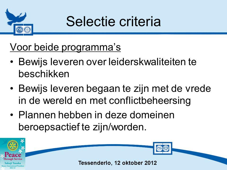 Tessenderlo, 12 oktober 2012 Selectie criteria Voor beide programma's •Bewijs leveren over leiderskwaliteiten te beschikken •Bewijs leveren begaan te zijn met de vrede in de wereld en met conflictbeheersing •Plannen hebben in deze domeinen beroepsactief te zijn/worden.