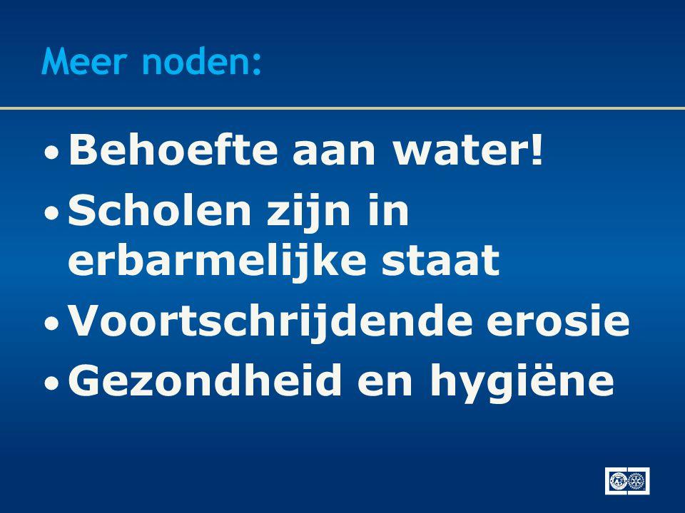 Meer noden: • Behoefte aan water! • Scholen zijn in erbarmelijke staat • Voortschrijdende erosie • Gezondheid en hygiëne