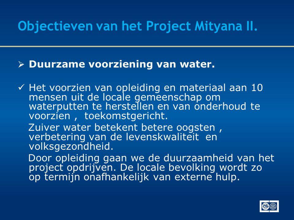 Objectieven van het Project Mityana II.  Duurzame voorziening van water.  Het voorzien van opleiding en materiaal aan 10 mensen uit de locale gemeen