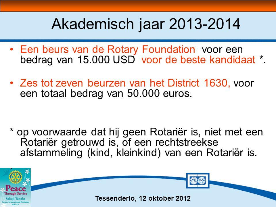 Tessenderlo, 12 oktober 2012 Akademisch jaar 2013-2014 •Een beurs van de Rotary Foundation voor een bedrag van 15.000 USD voor de beste kandidaat *. •