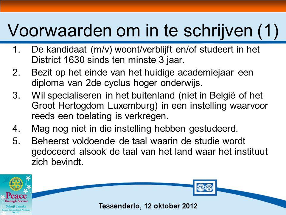 Tessenderlo, 12 oktober 2012 Voorwaarden om in te schrijven (1) 1.De kandidaat (m/v) woont/verblijft en/of studeert in het District 1630 sinds ten min