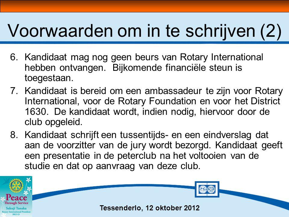 Tessenderlo, 12 oktober 2012 6.Kandidaat mag nog geen beurs van Rotary International hebben ontvangen. Bijkomende financiële steun is toegestaan. 7.Ka