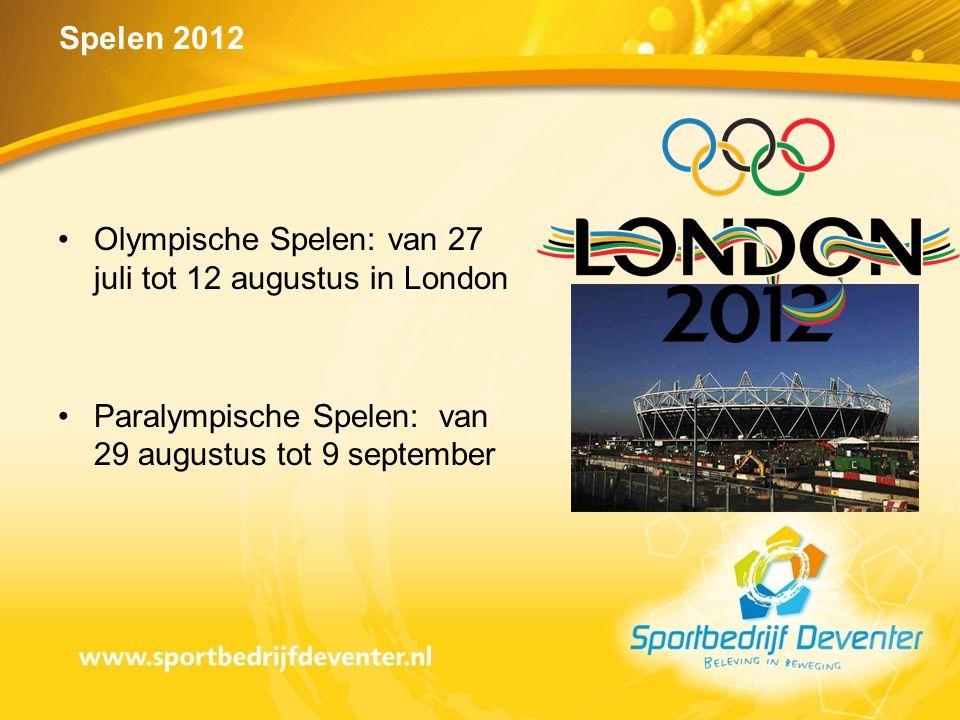 Spelen 2012 •Olympische Spelen: van 27 juli tot 12 augustus in London •Paralympische Spelen: van 29 augustus tot 9 september