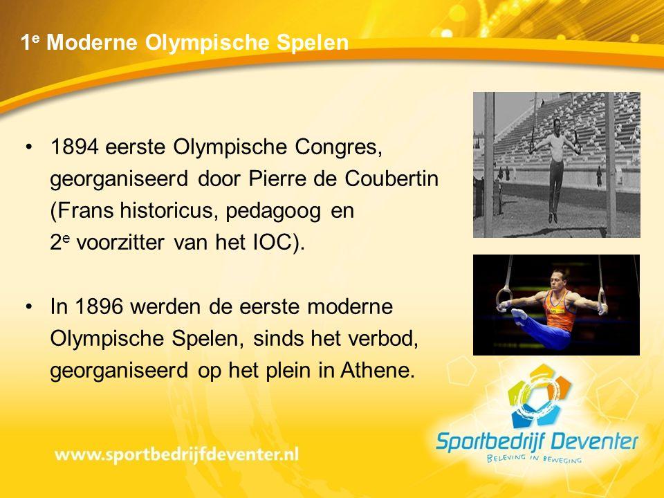 1 e Moderne Olympische Spelen •1894 eerste Olympische Congres, georganiseerd door Pierre de Coubertin (Frans historicus, pedagoog en 2 e voorzitter va