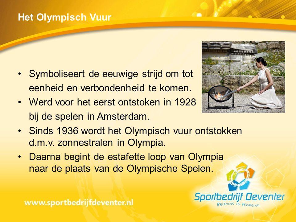 Het Olympisch Vuur •Symboliseert de eeuwige strijd om tot eenheid en verbondenheid te komen. •Werd voor het eerst ontstoken in 1928 bij de spelen in A