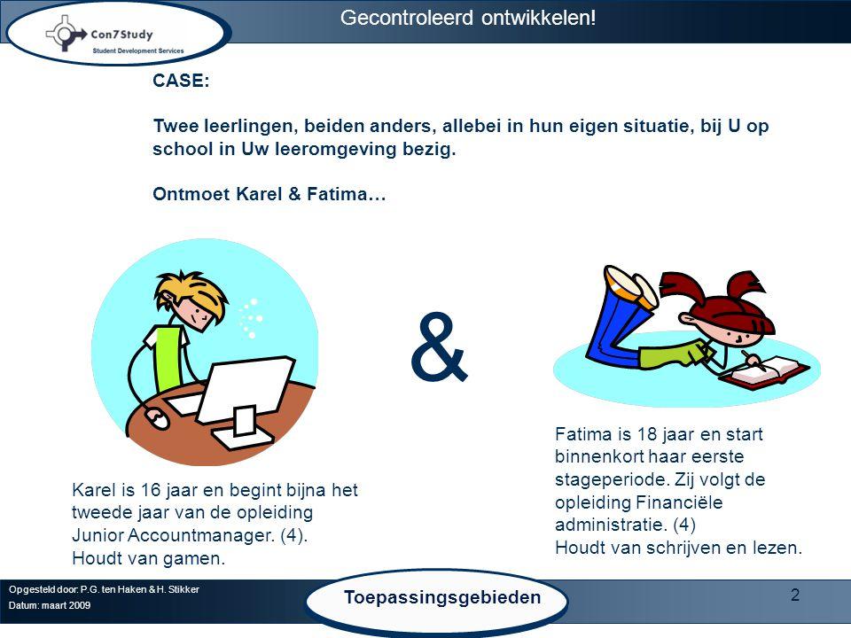 2 CASE: Twee leerlingen, beiden anders, allebei in hun eigen situatie, bij U op school in Uw leeromgeving bezig.