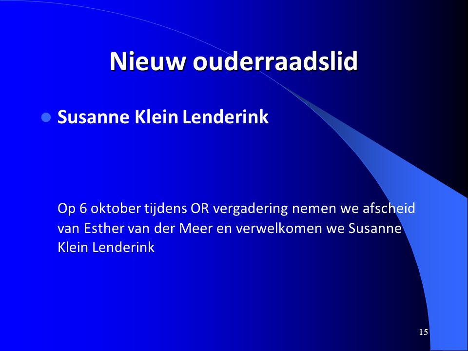 15 Nieuw ouderraadslid  Susanne Klein Lenderink Op 6 oktober tijdens OR vergadering nemen we afscheid van Esther van der Meer en verwelkomen we Susan