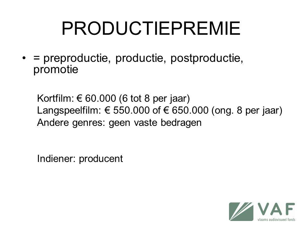 PRODUCTIEPREMIE •= preproductie, productie, postproductie, promotie Kortfilm: € 60.000 (6 tot 8 per jaar) Langspeelfilm: € 550.000 of € 650.000 (ong.