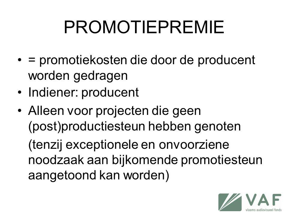 PROMOTIEPREMIE •= promotiekosten die door de producent worden gedragen •Indiener: producent •Alleen voor projecten die geen (post)productiesteun hebbe