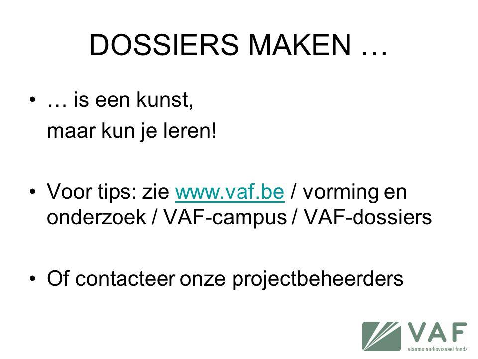 DOSSIERS MAKEN … •… is een kunst, maar kun je leren! •Voor tips: zie www.vaf.be / vorming en onderzoek / VAF-campus / VAF-dossierswww.vaf.be •Of conta