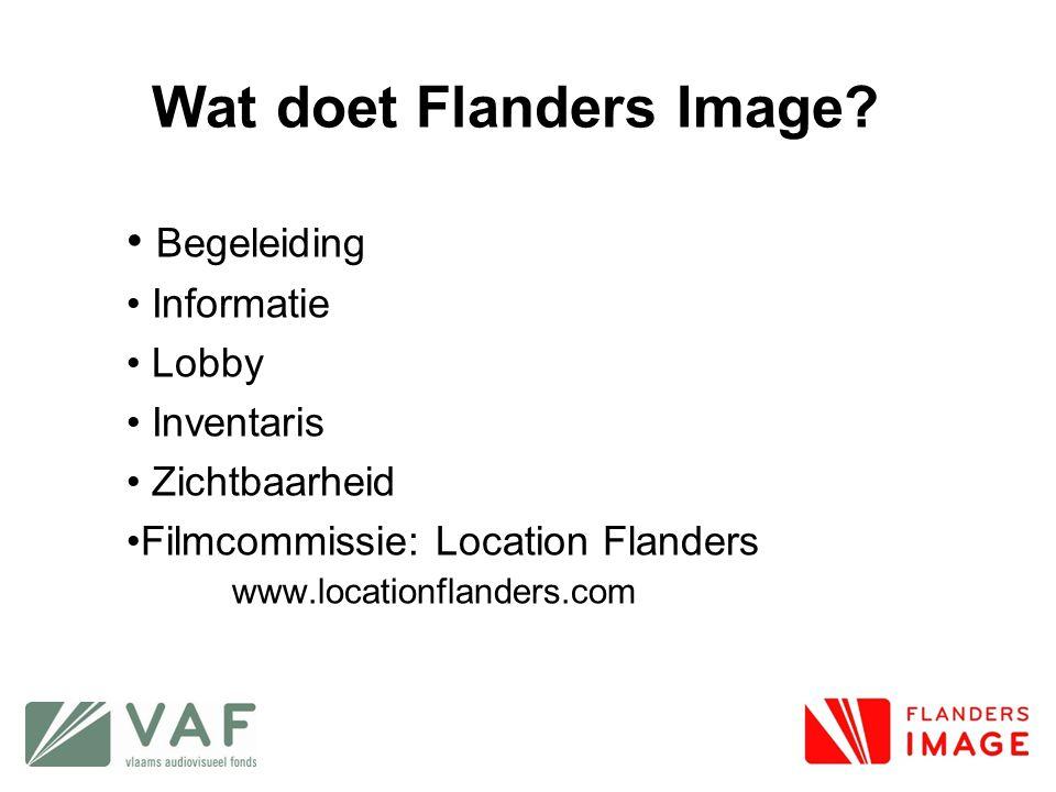 Wat doet Flanders Image? • Begeleiding • Informatie • Lobby • Inventaris • Zichtbaarheid •Filmcommissie: Location Flanders www.locationflanders.com