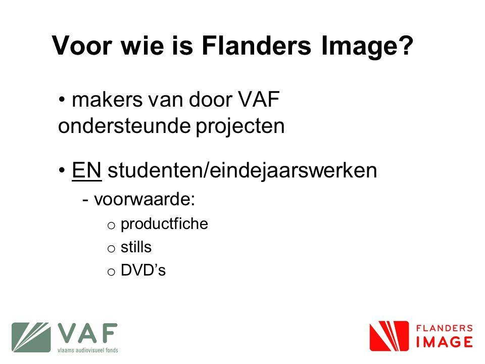 Voor wie is Flanders Image? • makers van door VAF ondersteunde projecten • EN studenten/eindejaarswerken - voorwaarde: o productfiche o stills o DVD's