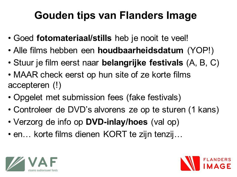 Gouden tips van Flanders Image • Goed fotomateriaal/stills heb je nooit te veel! • Alle films hebben een houdbaarheidsdatum (YOP!) • Stuur je film eer