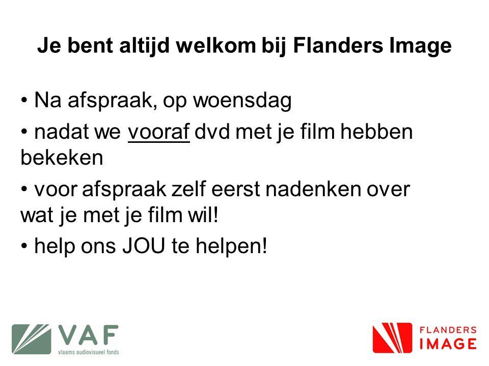 Je bent altijd welkom bij Flanders Image • Na afspraak, op woensdag • nadat we vooraf dvd met je film hebben bekeken • voor afspraak zelf eerst nadenk