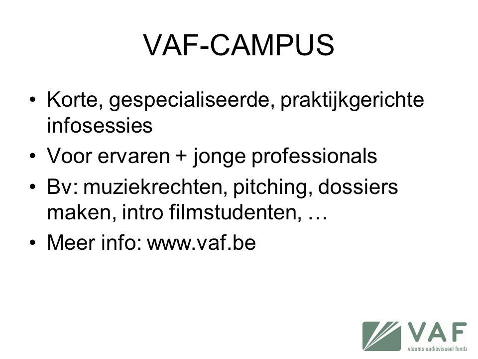 VAF-CAMPUS •Korte, gespecialiseerde, praktijkgerichte infosessies •Voor ervaren + jonge professionals •Bv: muziekrechten, pitching, dossiers maken, in