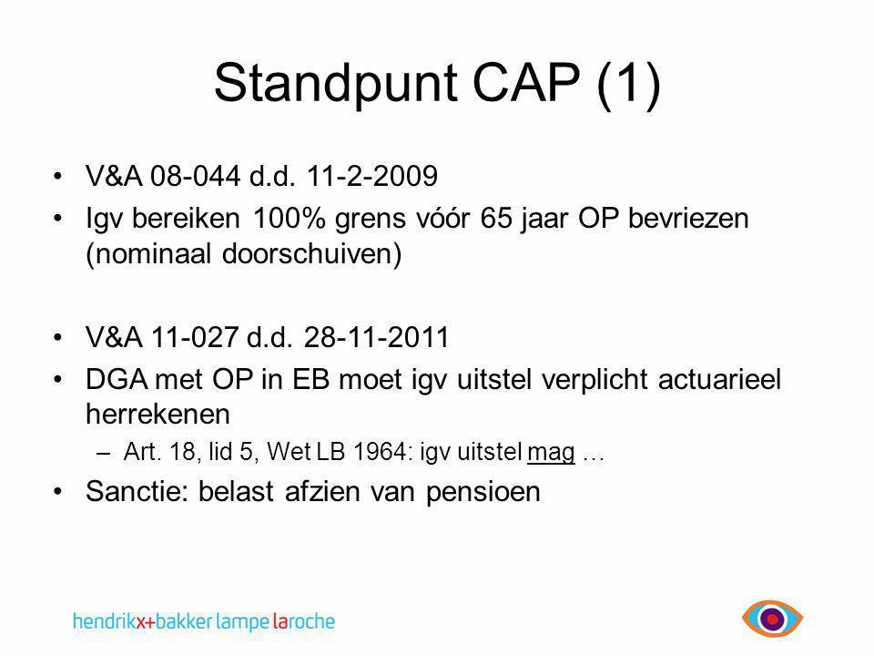 Standpunt CAP (1) •V&A 08-044 d.d. 11-2-2009 •Igv bereiken 100% grens vóór 65 jaar OP bevriezen (nominaal doorschuiven) •V&A 11-027 d.d. 28-11-2011 •D