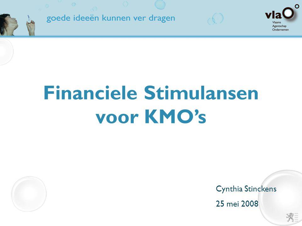 Financiele Stimulansen voor KMO's Cynthia Stinckens 25 mei 2008