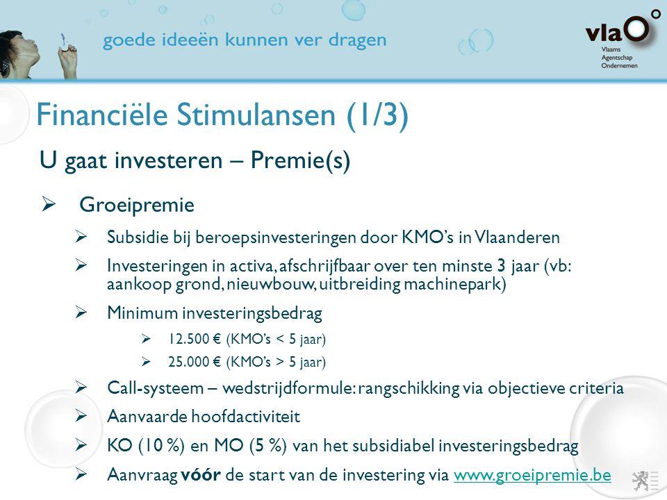 Financiële Stimulansen (1/3) U gaat investeren – Premie(s)  Ecologiepremie  Subsidie bij milieu- of energie-investeringen in Vlaanderen  Technologie uit de limitatieve technologieënlijst (LTL)  Maatregelen die verder gaan dan de standaardtoepassingen  Subsidie = 20 % (KMO) en 10 % (GO) van de ecologische meerkost  Call-systeem: 3 calls per jaar  Aanvraag vóór de start van de investering via www.ecologiepremie.bewww.ecologiepremie.be