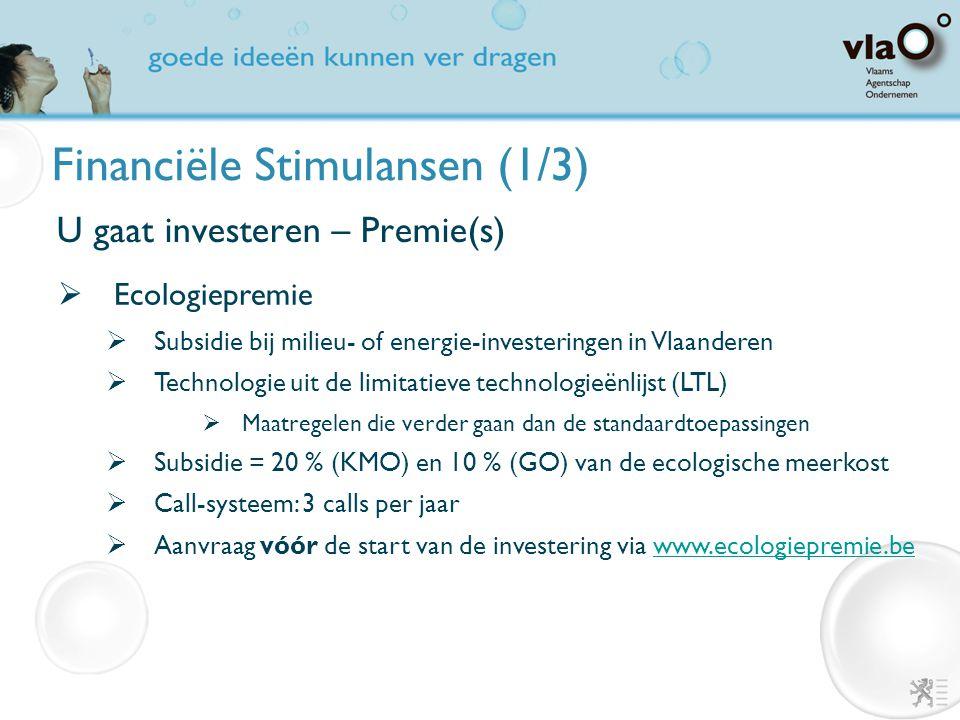 Financiële Stimulansen (1/3) U gaat investeren – Premie(s)  Strategische investerings- en opleidingssteun  Investeringsprojecten boven 8 Miljoen €  Ook voor grote ondernemingen in Europese ontwikkelingszones (geen in Vlaams-Brabant)  Opleidingsprojecten boven 450.000 €  Gecombineerd dossier : 8.450.000 €  Beoordeling o.b.v.