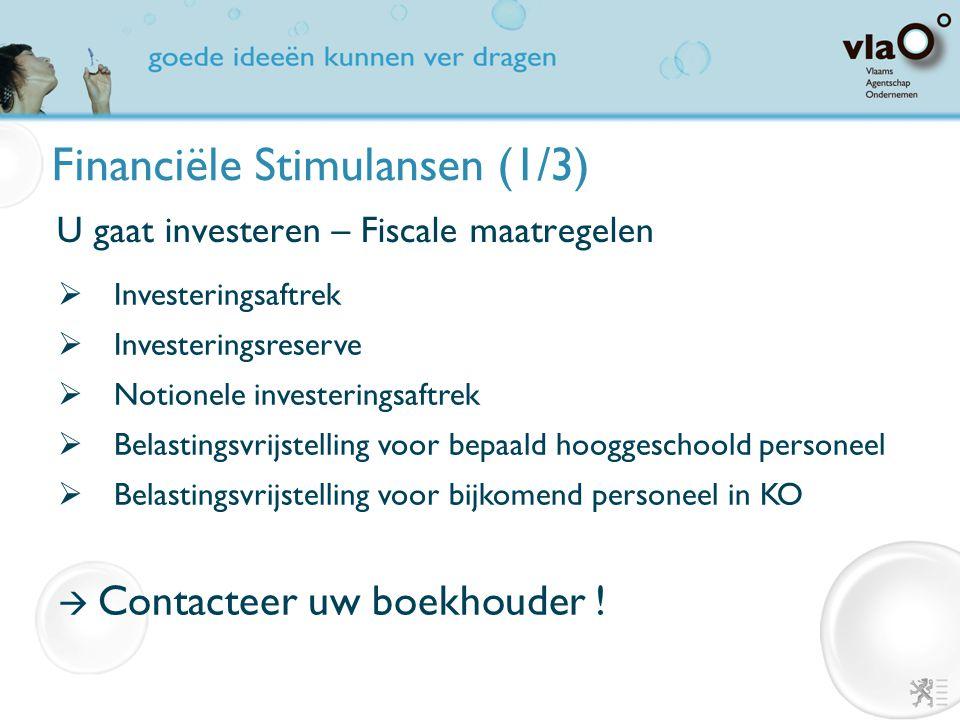 Financiële Stimulansen (1/3) U gaat investeren – Fiscale maatregelen  Investeringsaftrek  Investeringsreserve  Notionele investeringsaftrek  Belas
